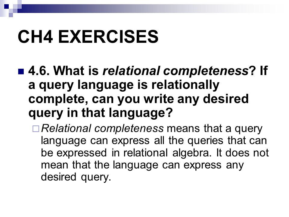 CH4 EXERCISES 4.6. What is relational completeness If a query language is relationally complete, can you write any desired query in that language
