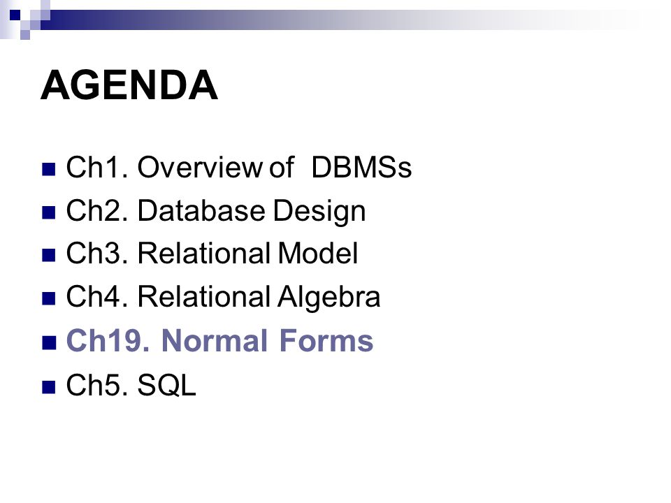 AGENDA Ch19. Normal Forms Ch1. Overview of DBMSs Ch2. Database Design