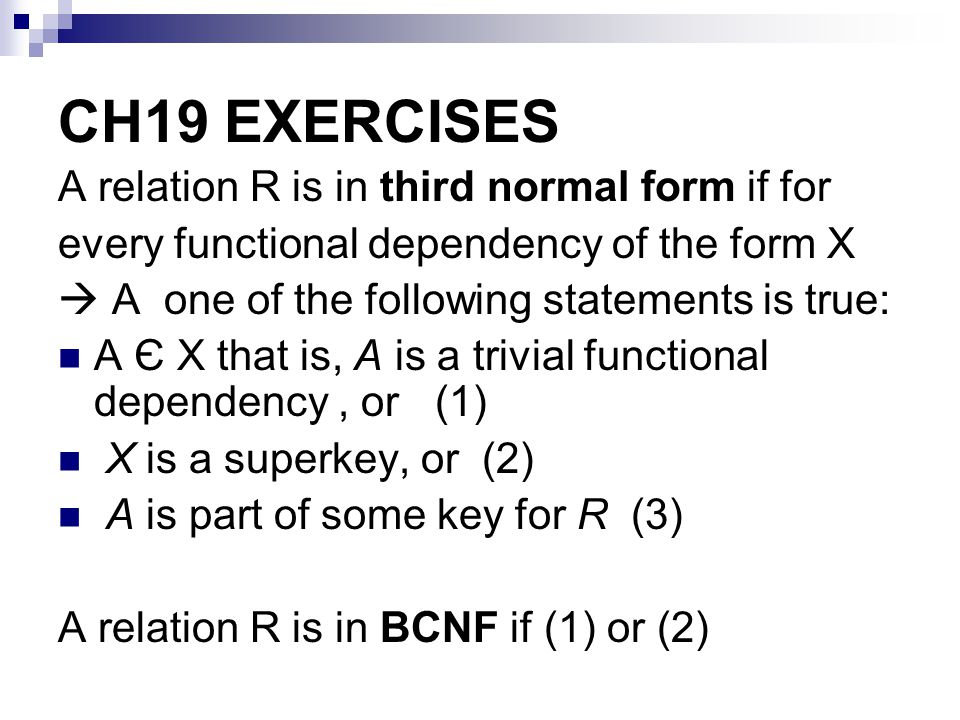 CH19 EXERCISES A relation R is in third normal form if for
