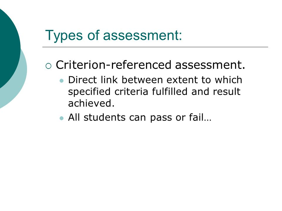 Types of assessment: Criterion-referenced assessment.