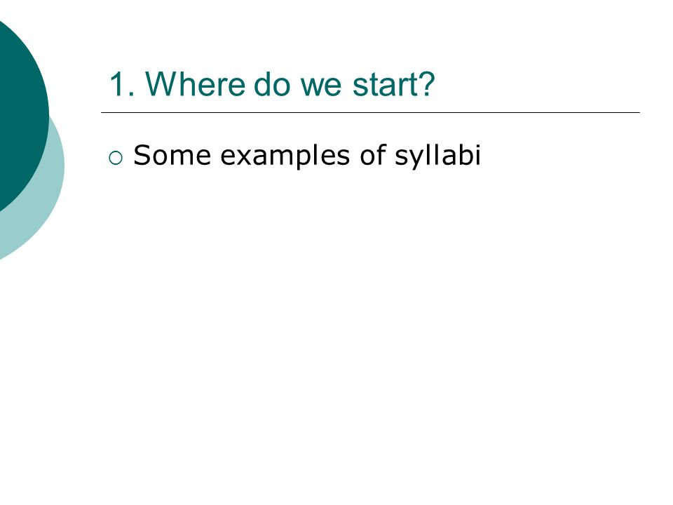1. Where do we start Some examples of syllabi