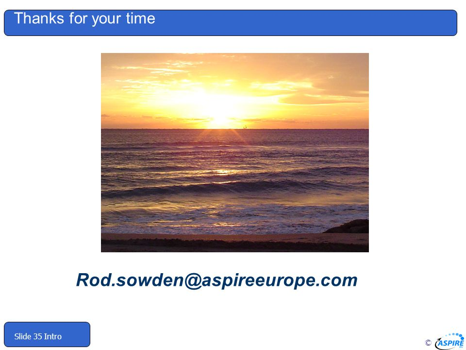 Thanks for your time Rod.sowden@aspireeurope.com