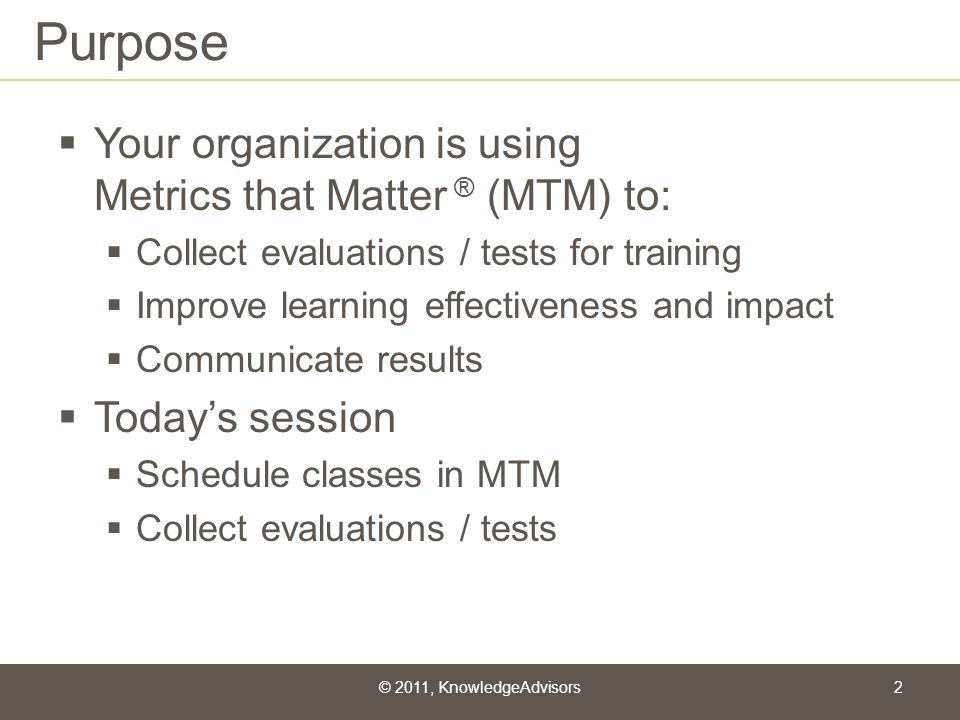 Purpose Your organization is using Metrics that Matter ® (MTM) to: