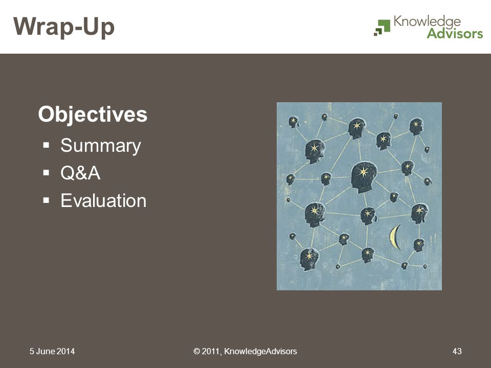 Wrap-Up Summary Q&A Evaluation 1 April 2017 © 2011, KnowledgeAdvisors