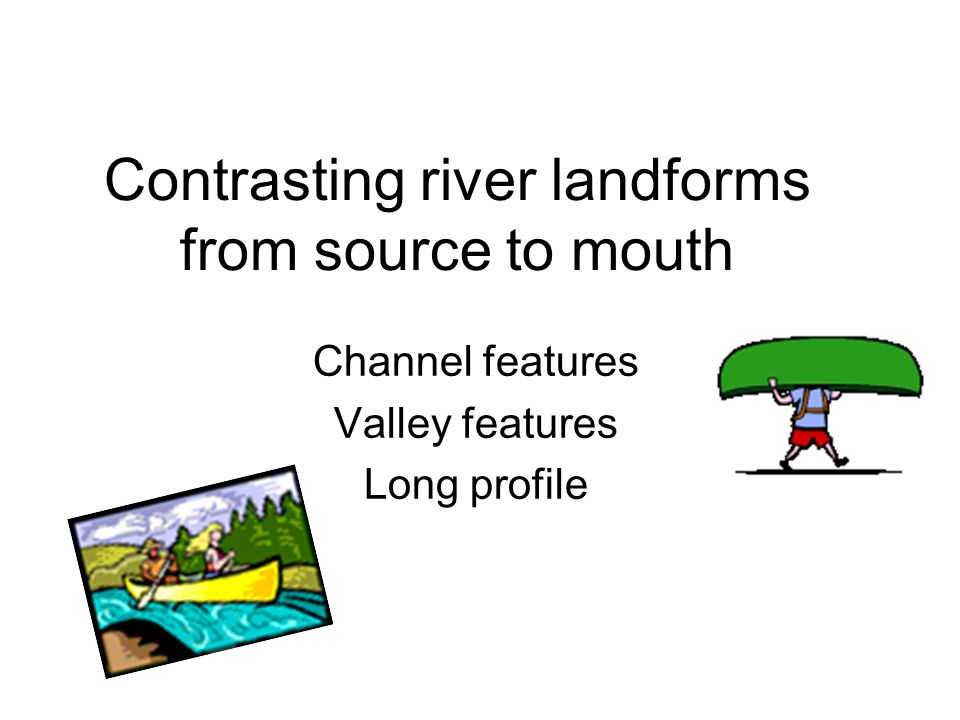 Contrasting river landforms from source to mouth