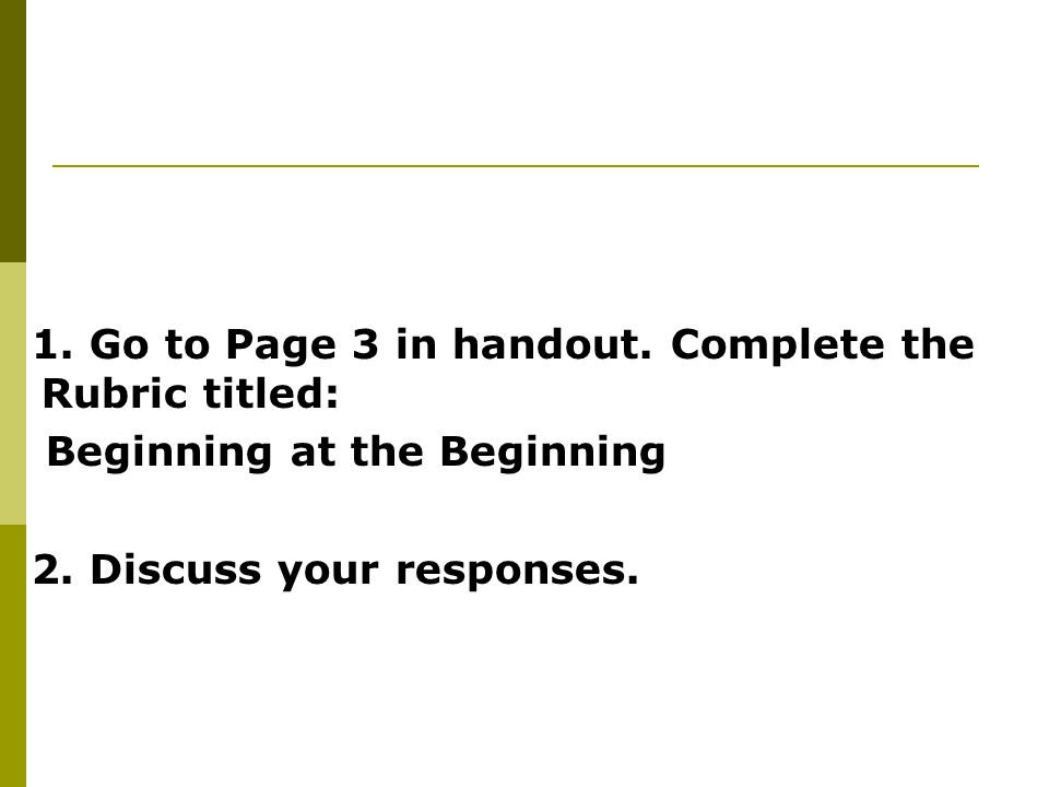 1. Go to Page 3 in handout. Complete the Rubric titled: