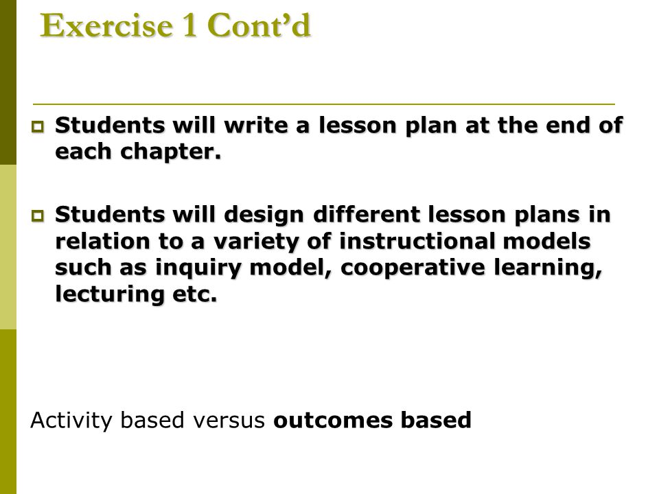 Exercise 1 Cont'd Students will write a lesson plan at the end of each chapter.