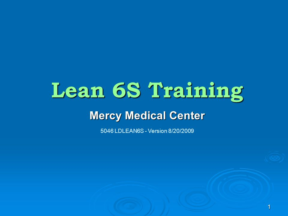 Lean 6S Training Mercy Medical Center Welcome to Lean 6S Training.