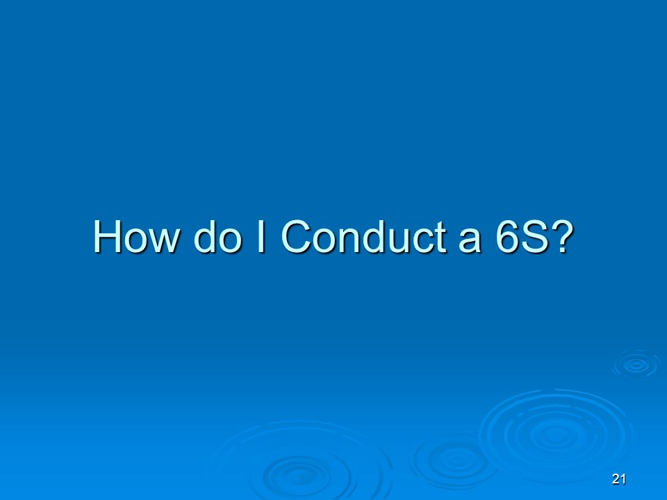 How do I Conduct a 6S