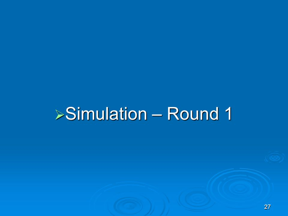 Simulation – Round 1