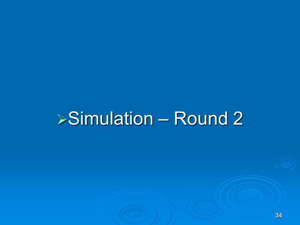 Simulation – Round 2