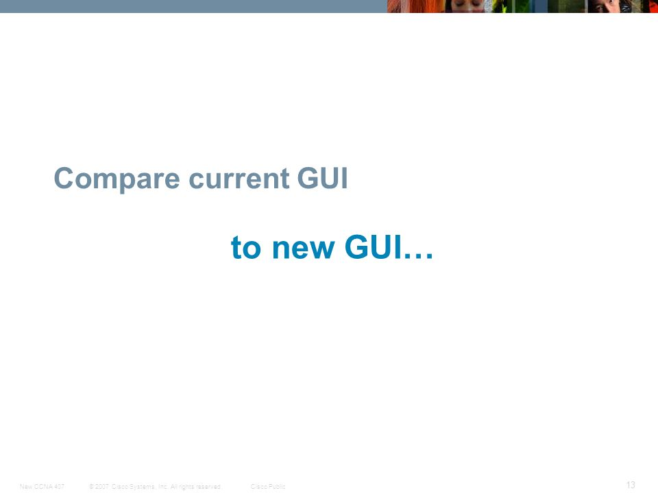 Compare current GUI to new GUI…