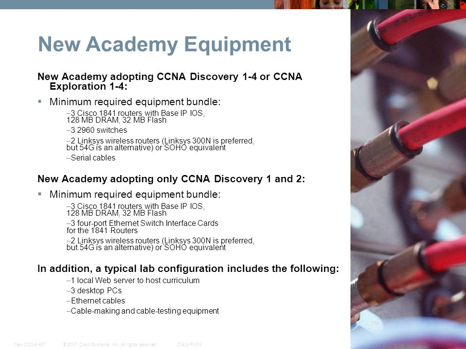 New Academy Equipment New Academy adopting CCNA Discovery 1-4 or CCNA Exploration 1-4: Minimum required equipment bundle: