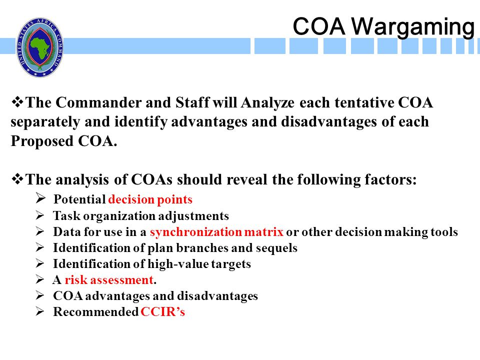 COA Wargaming The Commander and Staff will Analyze each tentative COA
