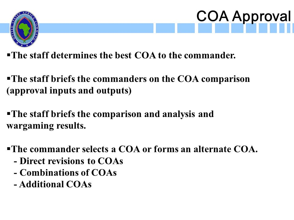 COA Approval The staff determines the best COA to the commander.