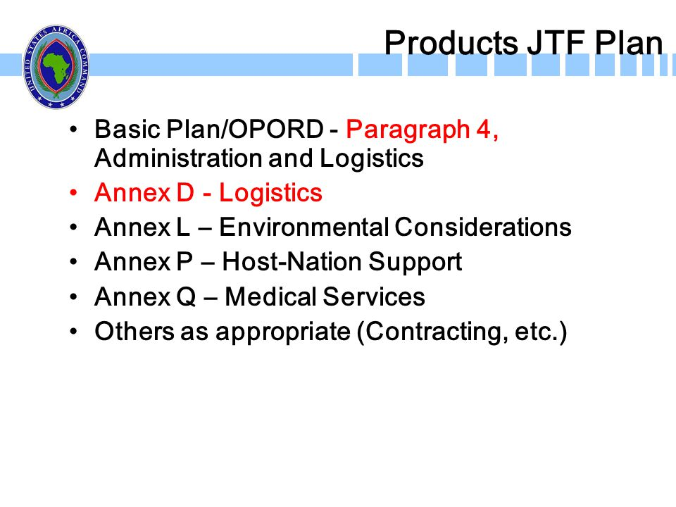 Products JTF Plan Basic Plan/OPORD - Paragraph 4, Administration and Logistics. Annex D - Logistics.