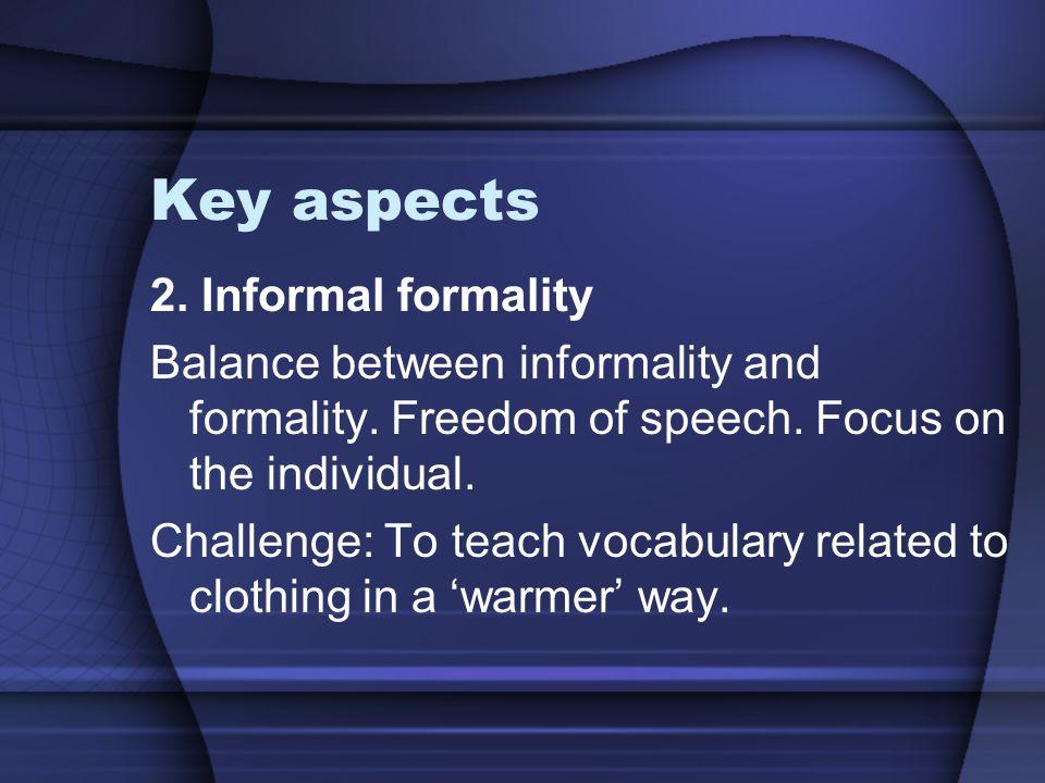 Key aspects 2. Informal formality