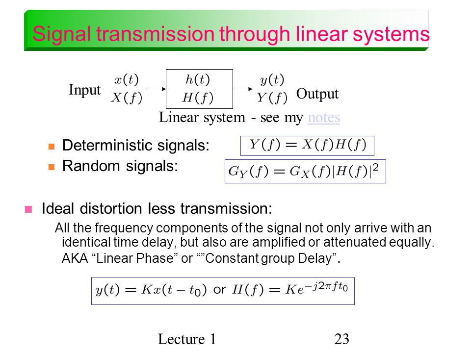 signals and linear system Linear systems theory is a good time-saving theory for linear systems which obey certain rules not all systems are linear, but many important ones are  for a more advanced treatment of linear system theory, download my signals, linear systems, and convolution handout (153kb, pdf.