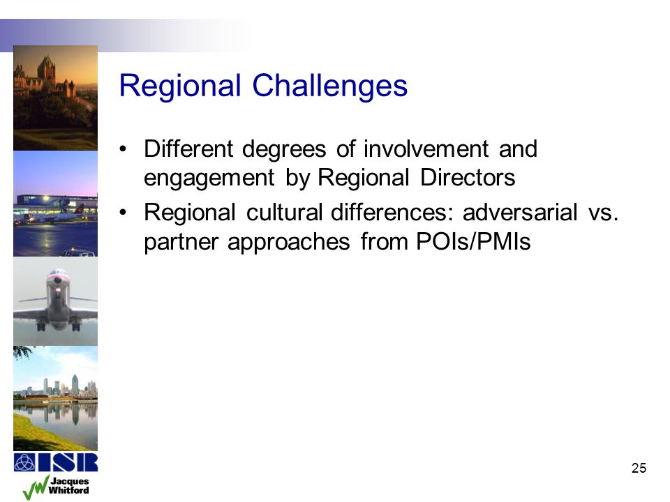 Regional Challenges Different degrees of involvement and engagement by Regional Directors.