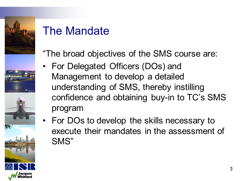 The Mandate The broad objectives of the SMS course are: