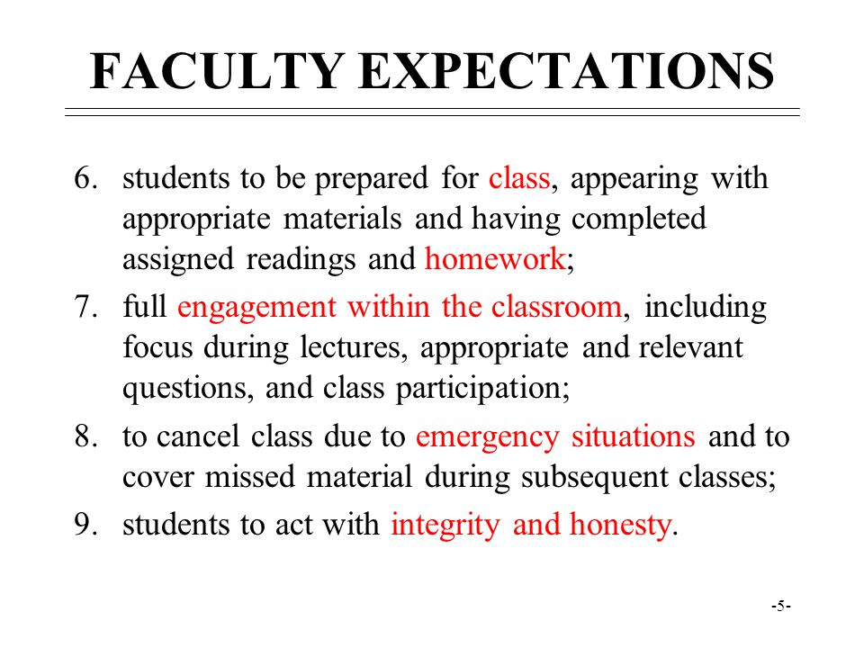 FACULTY EXPECTATIONS students to be prepared for class, appearing with appropriate materials and having completed assigned readings and homework;