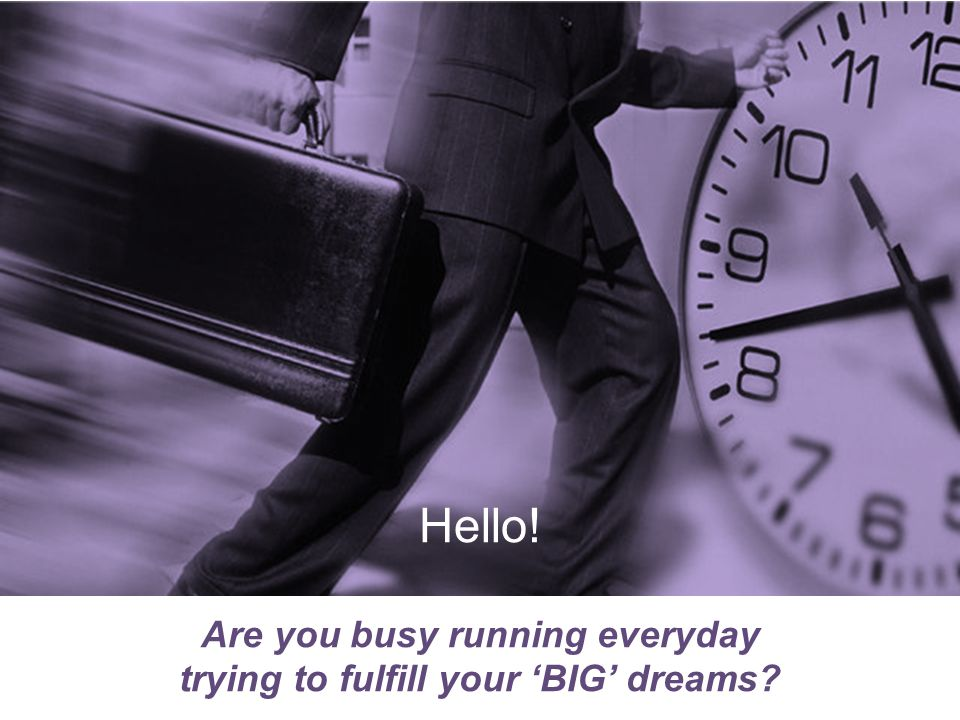 Are you busy running everyday trying to fulfill your 'BIG' dreams