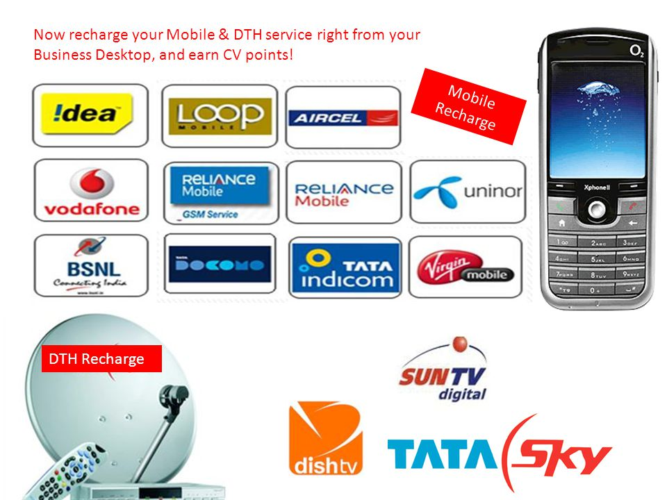 Now recharge your Mobile & DTH service right from your Business Desktop, and earn CV points!