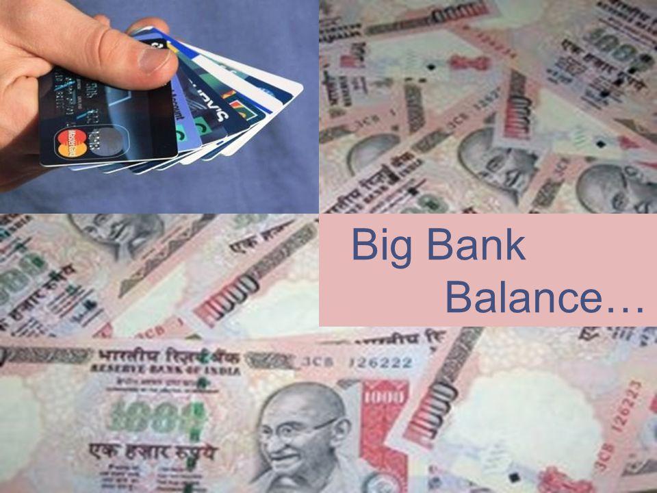 Big Bank Balance…