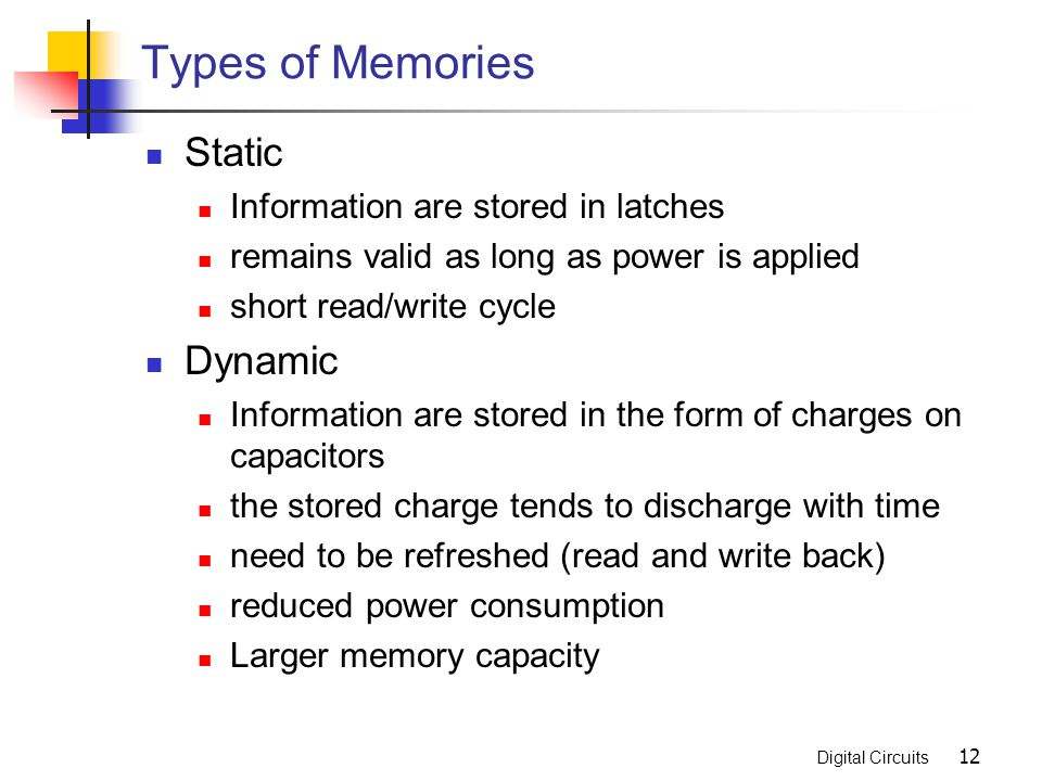 Types of Memories Static Dynamic Information are stored in latches