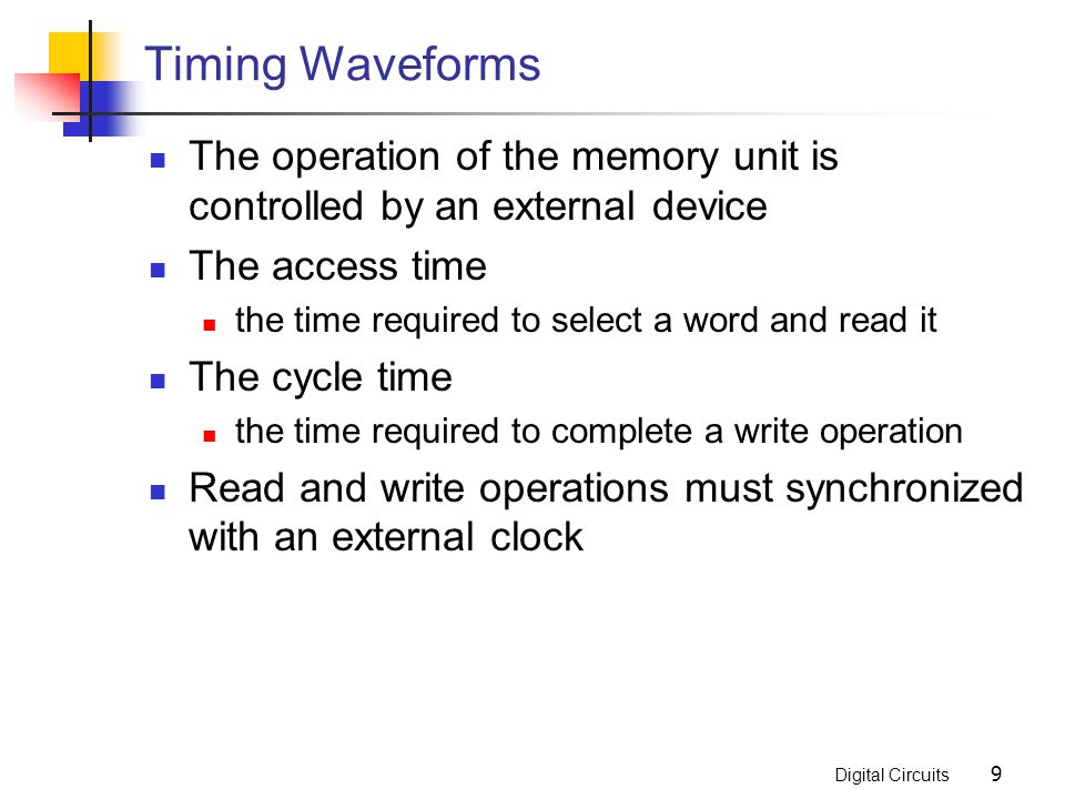 Timing Waveforms The operation of the memory unit is controlled by an external device. The access time.