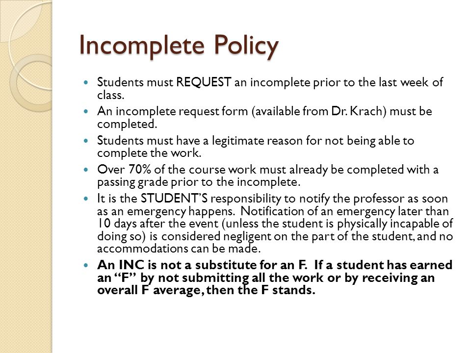 Incomplete Policy Students must REQUEST an incomplete prior to the last week of class.
