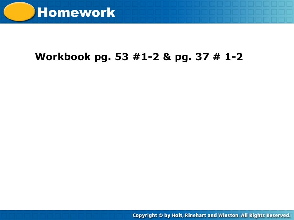 Homework Workbook pg. 53 #1-2 & pg. 37 # 1-2