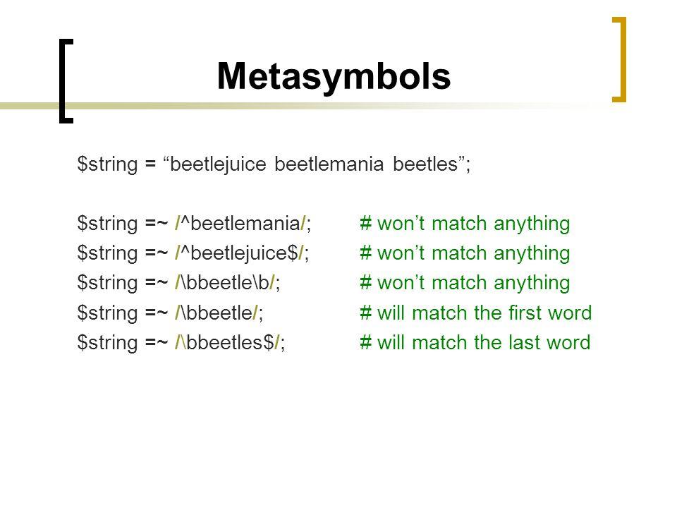 Metasymbols $string = beetlejuice beetlemania beetles ;
