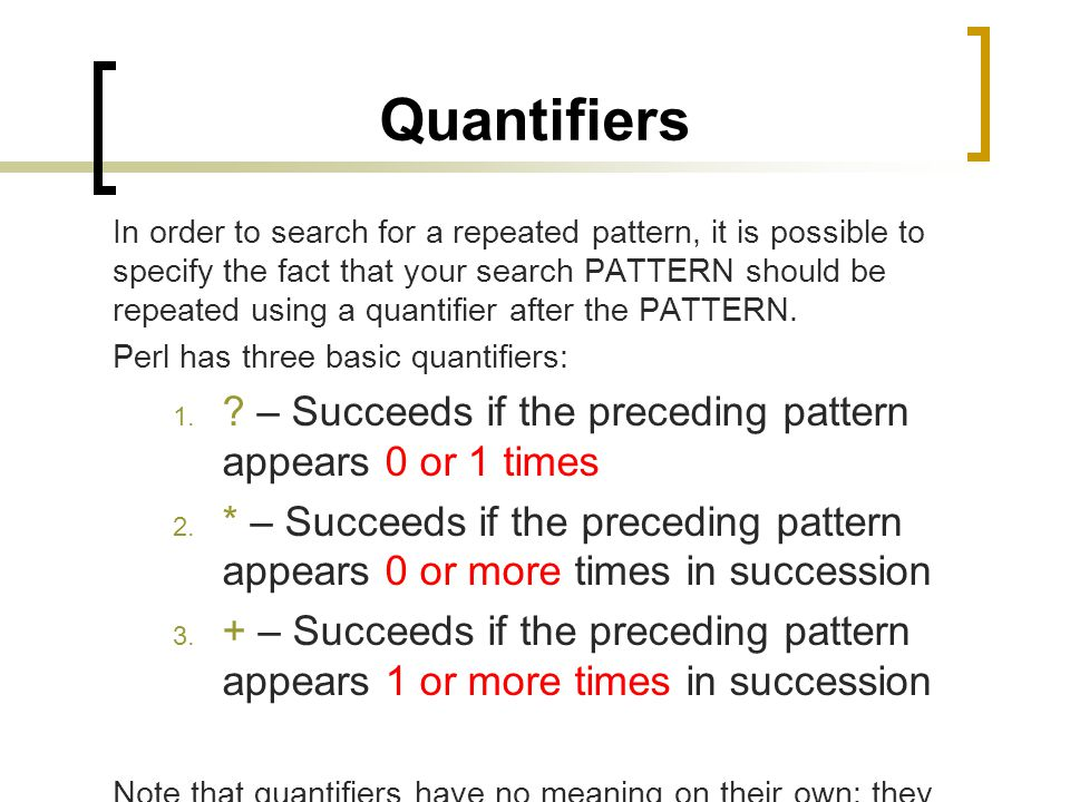 Quantifiers – Succeeds if the preceding pattern appears 0 or 1 times