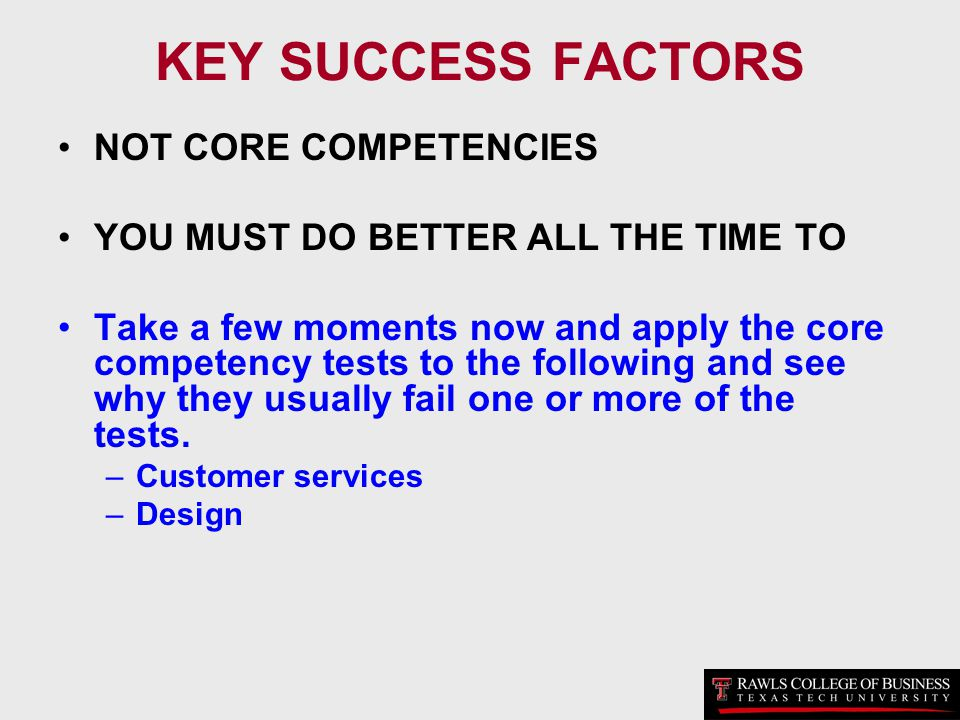 KEY SUCCESS FACTORS NOT CORE COMPETENCIES