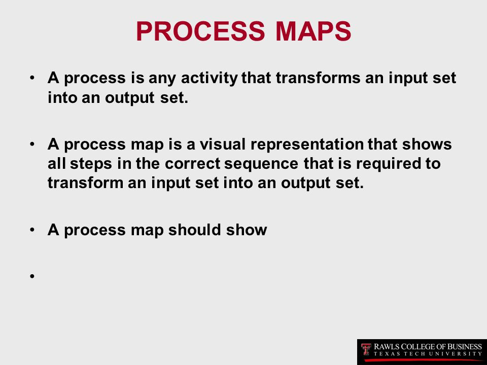 PROCESS MAPS A process is any activity that transforms an input set into an output set.
