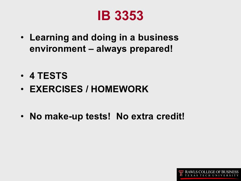IB 3353 Learning and doing in a business environment – always prepared! 4 TESTS. EXERCISES / HOMEWORK.