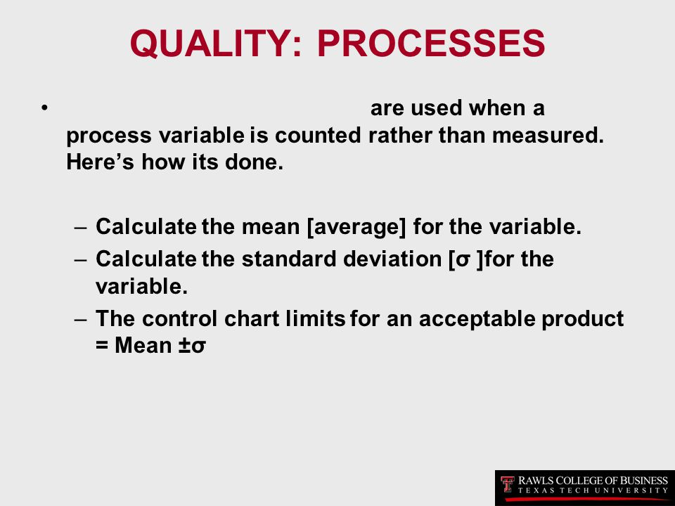 QUALITY: PROCESSES are used when a process variable is counted rather than measured. Here's how its done.
