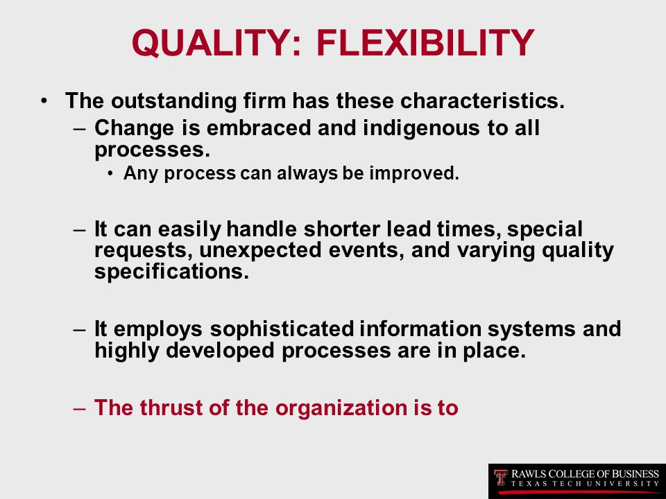 QUALITY: FLEXIBILITY The outstanding firm has these characteristics.