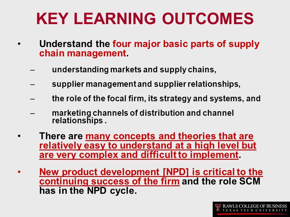KEY LEARNING OUTCOMES Understand the four major basic parts of supply chain management. understanding markets and supply chains,