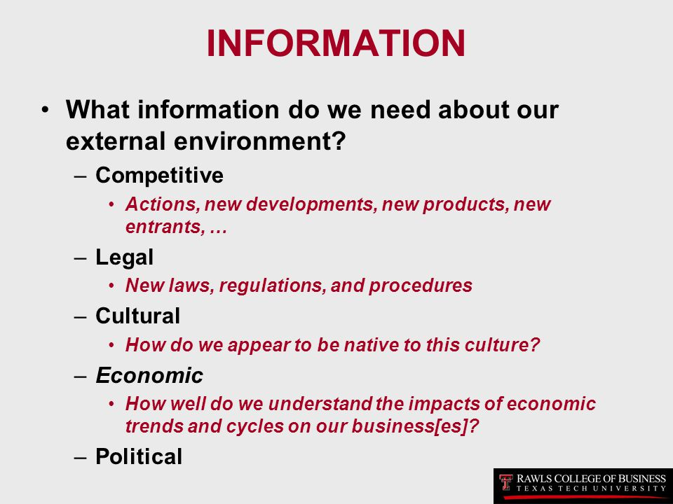 INFORMATION What information do we need about our external environment Competitive. Actions, new developments, new products, new entrants, …