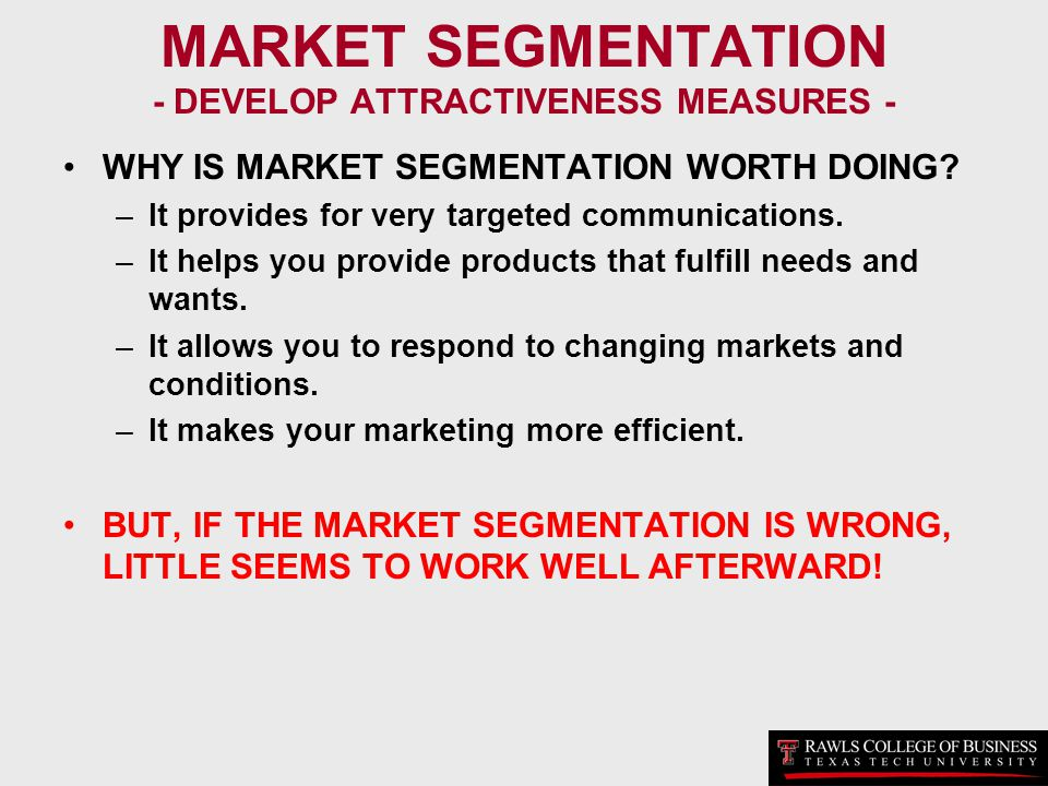 MARKET SEGMENTATION - DEVELOP ATTRACTIVENESS MEASURES -