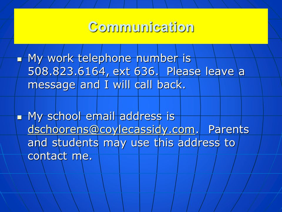 Communication My work telephone number is 508.823.6164, ext 636. Please leave a message and I will call back.