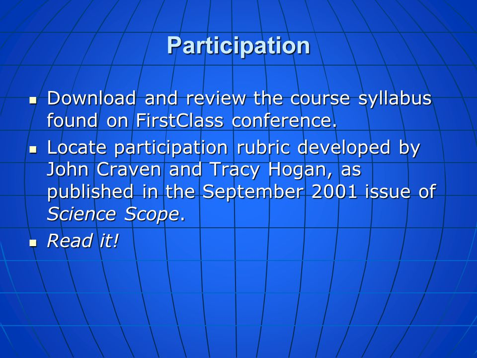 Participation Download and review the course syllabus found on FirstClass conference.