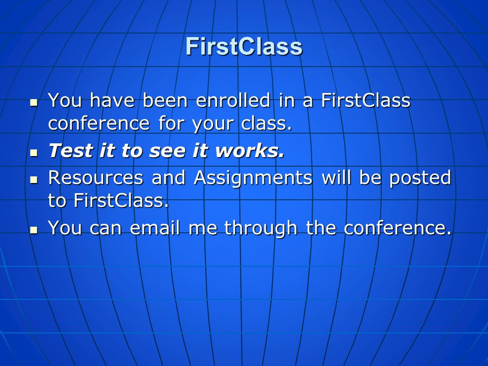 FirstClass You have been enrolled in a FirstClass conference for your class. Test it to see it works.