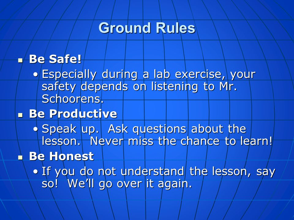 Ground Rules Be Safe! Especially during a lab exercise, your safety depends on listening to Mr. Schoorens.