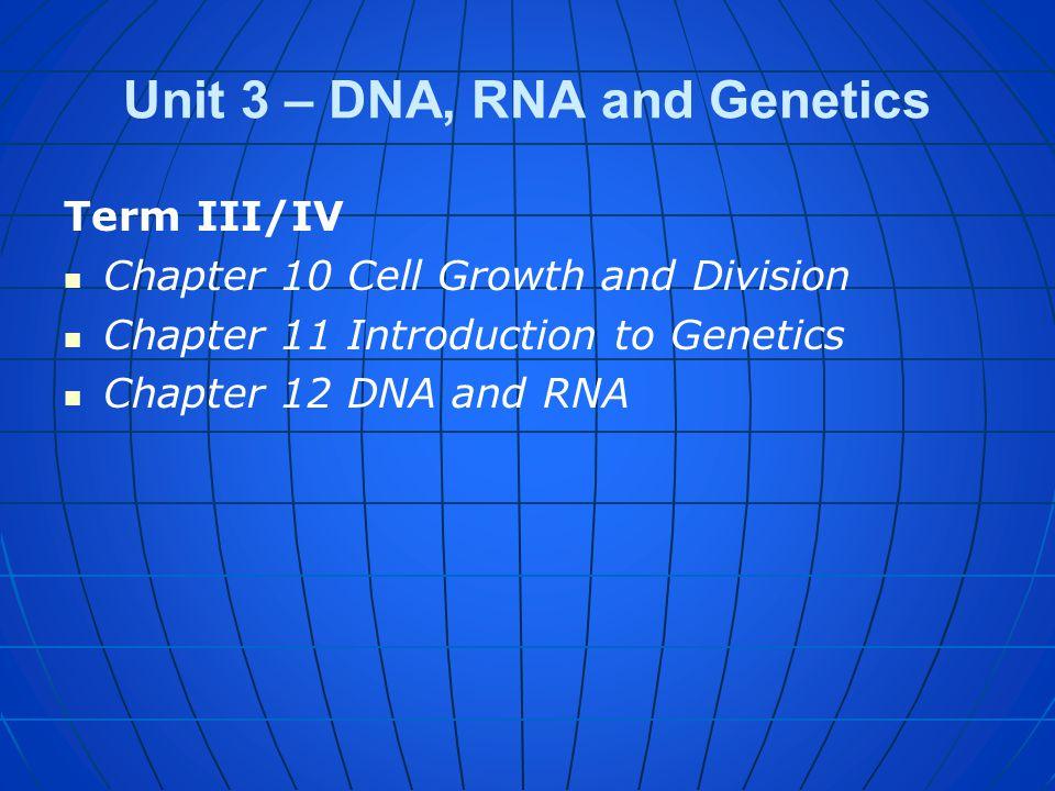 Unit 3 – DNA, RNA and Genetics