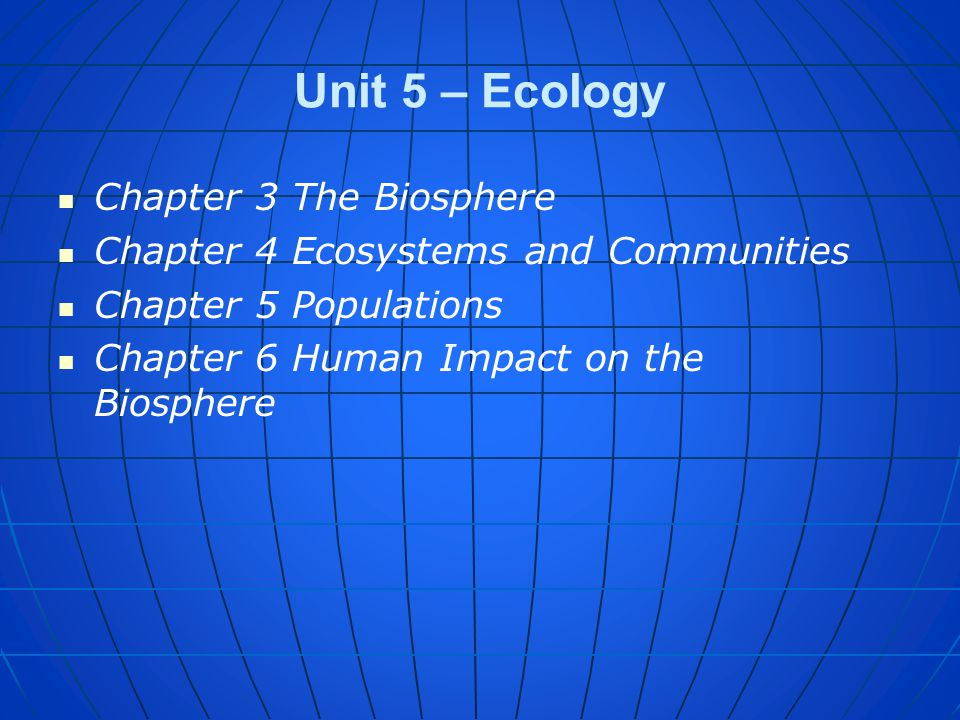 Unit 5 – Ecology Chapter 3 The Biosphere