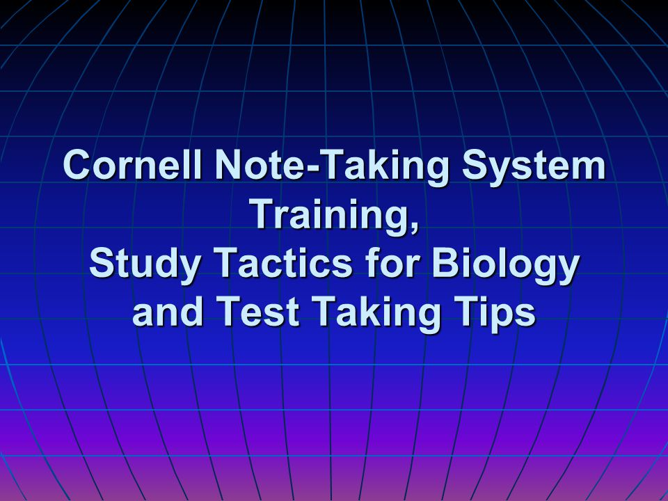 Cornell Note-Taking System Training, Study Tactics for Biology and Test Taking Tips
