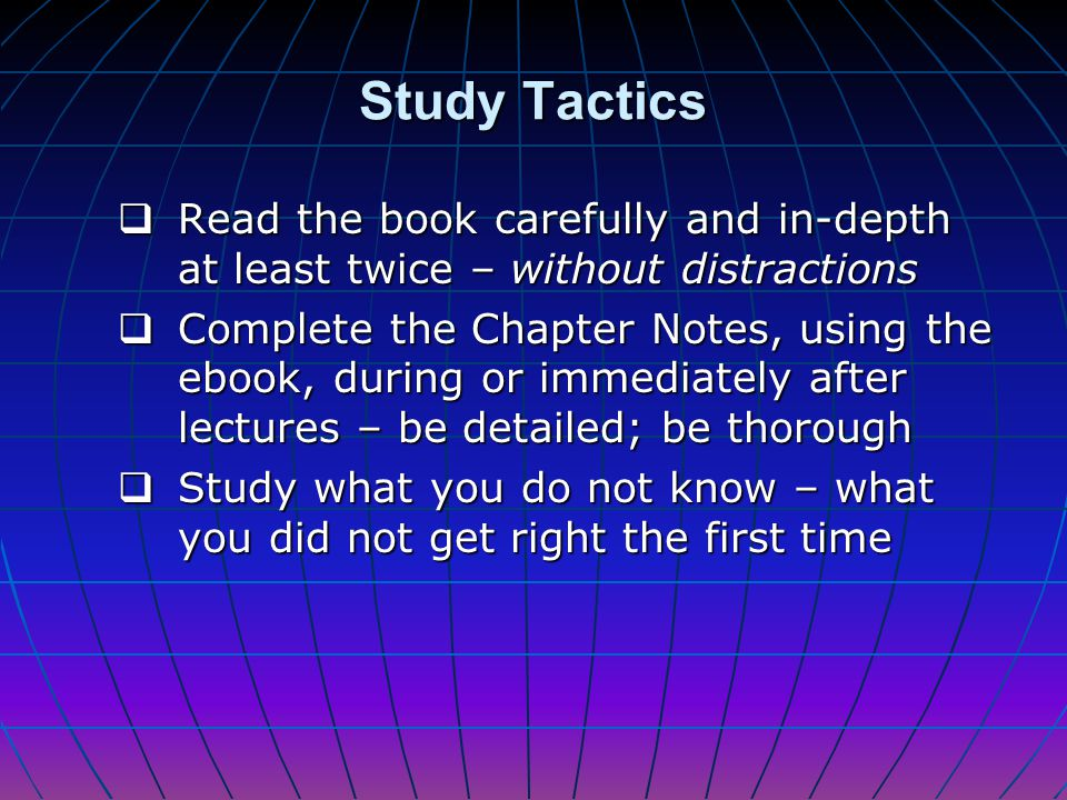 Study Tactics Read the book carefully and in-depth at least twice – without distractions.